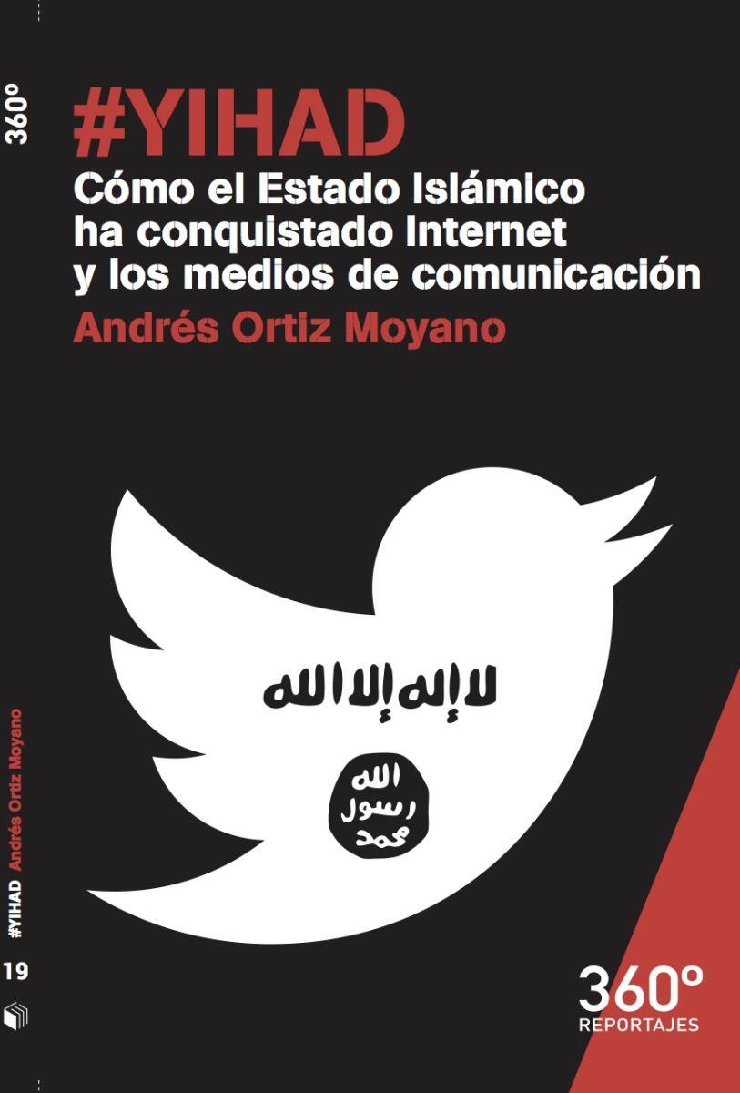 Yihad - Cómo el Estado Islámico ha conquistado Internet y los medios de comunicación