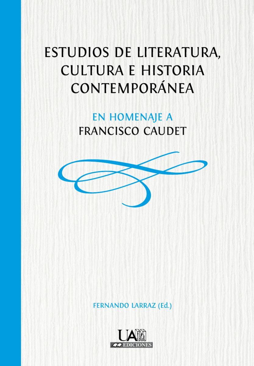 Estudios de Literatura, Cultura e Historia Contemporánea en homenaje a Francisco Caudet