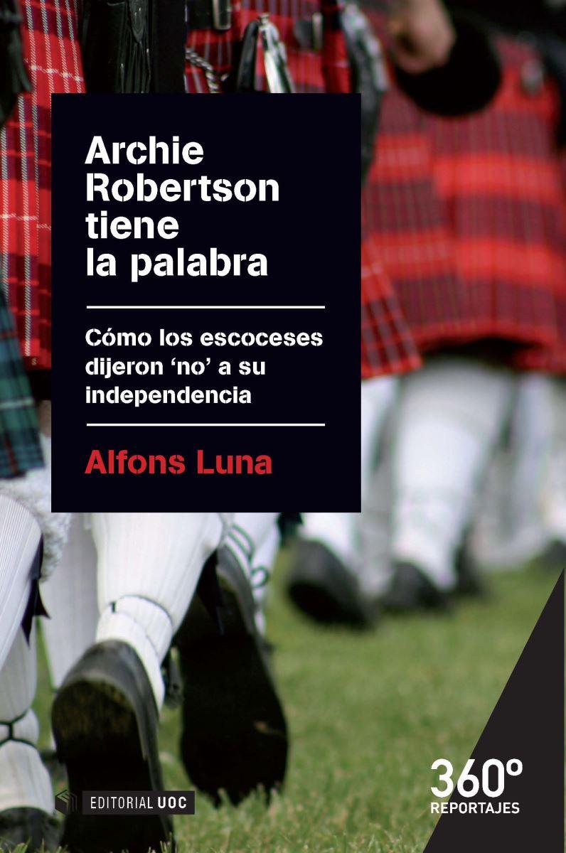 Archie Robertson tiene la palabra. Cómo los escoceses dijeron 'no' a su independencia