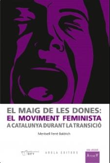 El maig de les dones. El movimiento feminista en Cataluña durante la Transición